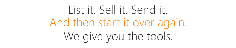 List it. Sell it. Send it. And then start it over again; We give you the tools.